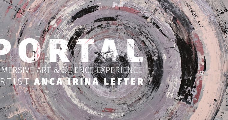 Anca Irina Lefter: PORTAL – Immersive Art Experience & Science – November 2018, Universul Palace, Bucharest