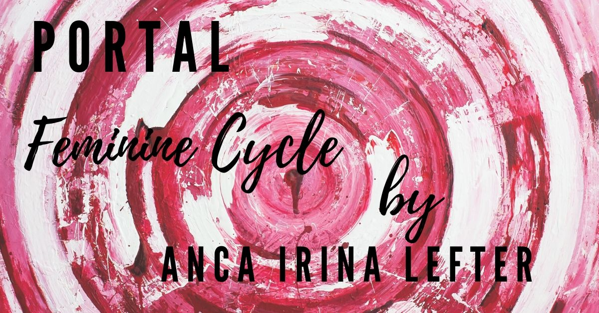 Anca Irina Lefter: Portal- Feminine Cycle – July 2019 – Peasant Museum, Bucharest, RO
