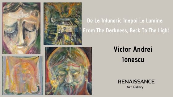 Victor Andrei Ionescu: From The Darkness, Back To The Light – April 2019 -Renaissance Art Gallery Art Space